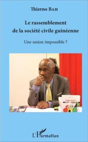 Le rassemblement de la société civile guinéenne ; une union impossible ? - Couverture - Format classique