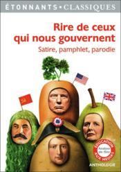Rire de ceux qui nous gouvernent ; satire, pamphlet, parodie - Couverture - Format classique