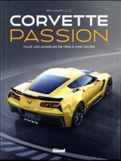 Corvette passion ; tous les modèles de 1953 à nos jours - Couverture - Format classique