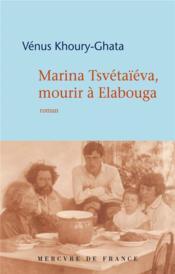Marina Tsvétaïeva, mourir à Elabouga - Couverture - Format classique