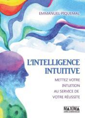L'intelligence intuitive ; mettez votre intuition au service de votre réussite - Couverture - Format classique