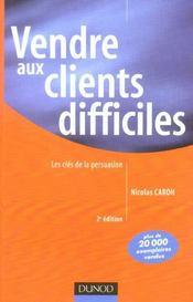 Vendre Aux Clients Difficiles ; Les Cles De La Persuasion - Intérieur - Format classique