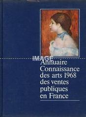 ANNUAIRE CONNAISSANCE DES ARTS 1968 DES VENTES PUBLIQUES EN FRANCE. [MANUSCRIT ENLUMINE. COMMODE REGENCE. COUVRE PLAT EN ARGENT DU PRINCE ORLOFF. DAUMIER. ART NEGRE. MOBILIER DE SALON. MORISOT. PEVSNER. FRAGONARD. SISLEY. MANET. BOUDIN. ETC..]. (Poids de - Intérieur - Format classique