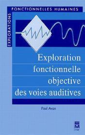 Exploration fonctionnelle objective des voies auditives ; explorations fonctionnelles humaines - Couverture - Format classique