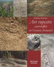 Art rupestre amérindien en Guyane française - Couverture - Format classique