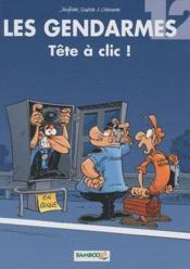 Les gendarmes T.12 ; tête à clic ! - Couverture - Format classique