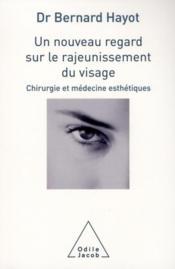 Un nouveau regard sur le rajeunissement du visage ; chirurgie et médecine esthétiques - Couverture - Format classique