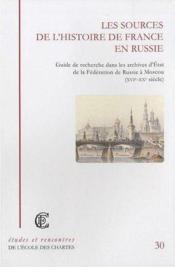 Les sources de l'histoire de France en Russie ; guide de recherche dans les archives d'état de la Fédération de Russie à Moscou (XVI-XX siècle) - Couverture - Format classique