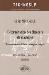 Détermination des éléments de machines ; dimensionement, liaisons, conception intégrée ; génie mécanique - Couverture - Format classique