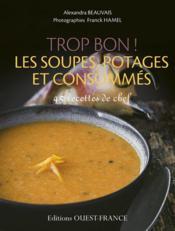 Trop bon ! les soupes, potages et consommés ; 45 reettes de chef - Couverture - Format classique