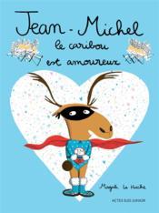 Jean-Michel le caribou est amoureux - Couverture - Format classique