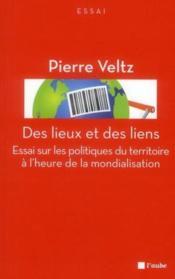 Des lieux et des liens ; politiques du territoire à l'heure de la mondialisation - Couverture - Format classique