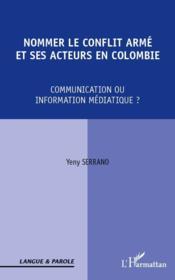 Nommer le conflit armé et ses acteurs en Colombie ; communication ou information médiatique ? - Couverture - Format classique