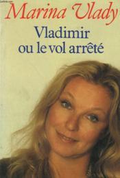 Vladimir Ou Le Vol Arrete. - Couverture - Format classique