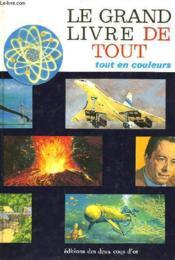 Le Grand Livre De Tout - Tout En Couleurs - Couverture - Format classique