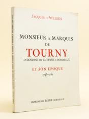 Monsieur le Marquis de Tourny, Intendant de Guyenne à Bordeaux, et son époque. 1743-1757 - Couverture - Format classique