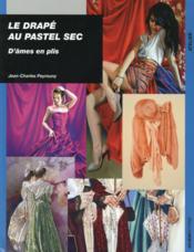 Le drapé au pastel sec ; d'âmes en plis - Couverture - Format classique