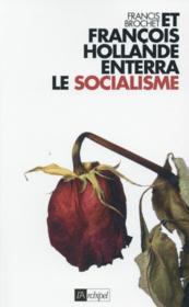 Et François Hollande enterra le socialisme - Couverture - Format classique