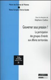 Gouverner sous pression ? la participation des groupes d'intérêt aux affaires territoriales - Couverture - Format classique