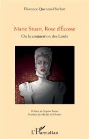 Marie Stuart, rose d'Ecosse ; la conjuration des lords - Couverture - Format classique