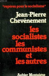 Les Socialistes Les Communistes Et Les Autres - Couverture - Format classique
