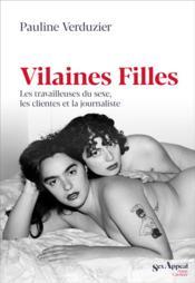 Vilaines filles ; les travailleuses du sexe, les clientes et la journaliste - Couverture - Format classique