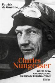 Charles Nungesser ; de l'as de la Grande Guerre au disparu de l'Atlantique - Couverture - Format classique