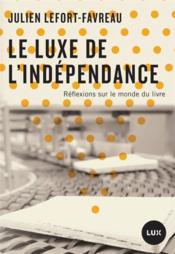 Le luxe de l'indépendance ; réflexions sur le monde du livre - Couverture - Format classique