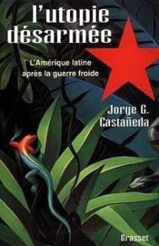 L'utopie desarmee la gauche latino-americaine apres la guerre froide - Couverture - Format classique