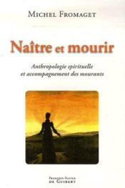 Naître et mourir ; anthropologie spirituelle et accompagnement des mourants - Couverture - Format classique