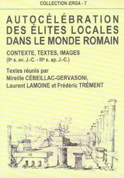 Autocelebration Des Elites Locales Dans Le Monde Romain. Contexte, Te Xtes, Images, 2e S. Av. J.-C. - Intérieur - Format classique