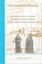 Chroniques de moniales ; les bénédictines du calvaire du Faubourg Saint-Germain dans la tourmente révolutionnaire - Couverture - Format classique