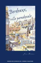 Bordeaux, ville paradoxale ; temps et espaces dans la construction imaginaire d'une métropole - Couverture - Format classique