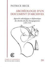 Archéologie d'un document d'archives ; approche codicologique et diplomatique des cherches des feux bouguignonnes (1285-1543) - Couverture - Format classique