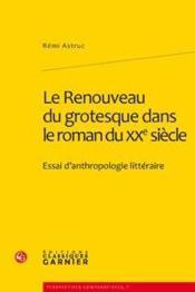 Le renouveau du grotesque dans le roman du XX siècle ; essai d'anthropologie littéraire - Couverture - Format classique