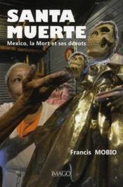 Santa muerte ; Mexico, la mort et ses dévots - Couverture - Format classique