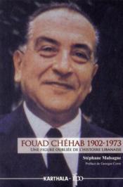 Fouad Chehab (1902-1973). Une Figure Oubliee De L'Histoire Libanaise - Couverture - Format classique