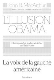 L'illusion Obama ; chroniques d'un intellectuel libéral aux Etats-Unis - Couverture - Format classique