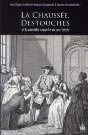 La Chaussée, Destouches et la comédie nouvelle au XVIII siècle - Couverture - Format classique