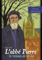 Abbé Pierre ; le roman de sa vie - Couverture - Format classique