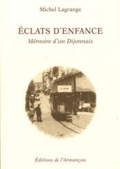 Éclats d'enfance ; mémoire d'un Dijonnais - Couverture - Format classique