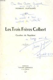LES TROIS FRERES COLBERT. CAVALIERS DE NAPOLEON. + envoi de l'auteur. - Couverture - Format classique