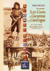 Les gens de Guyenne et de Gascogne t.1 ; la Guyenne - Couverture - Format classique