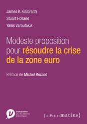 Modeste proposition pour résoudre la crise de la zone euro - Couverture - Format classique