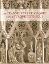 Transferts et circulations artistiques dans l'Europe gothique - Couverture - Format classique