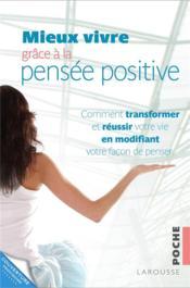 Mieux vivre grâce à la pensée positive ; comment transformer et réussir votre vie en modifiant votre façon de penser - Couverture - Format classique