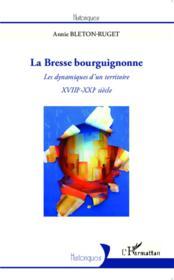 La Bresse bourguignonne ; les dynamiques d'un territoire ; XVIIIe-XXIe siècle - Couverture - Format classique