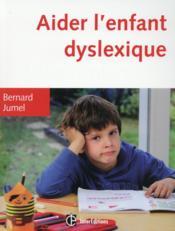 Aider l'enfant dyslexique ; 3e édition - Couverture - Format classique