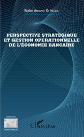 Perspectives stratégiques et gestion operationnelle de l'économie bancaire - Couverture - Format classique