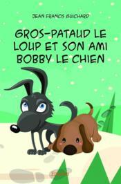Gros-Pataud le loup et son ami Bobby le chien - Couverture - Format classique